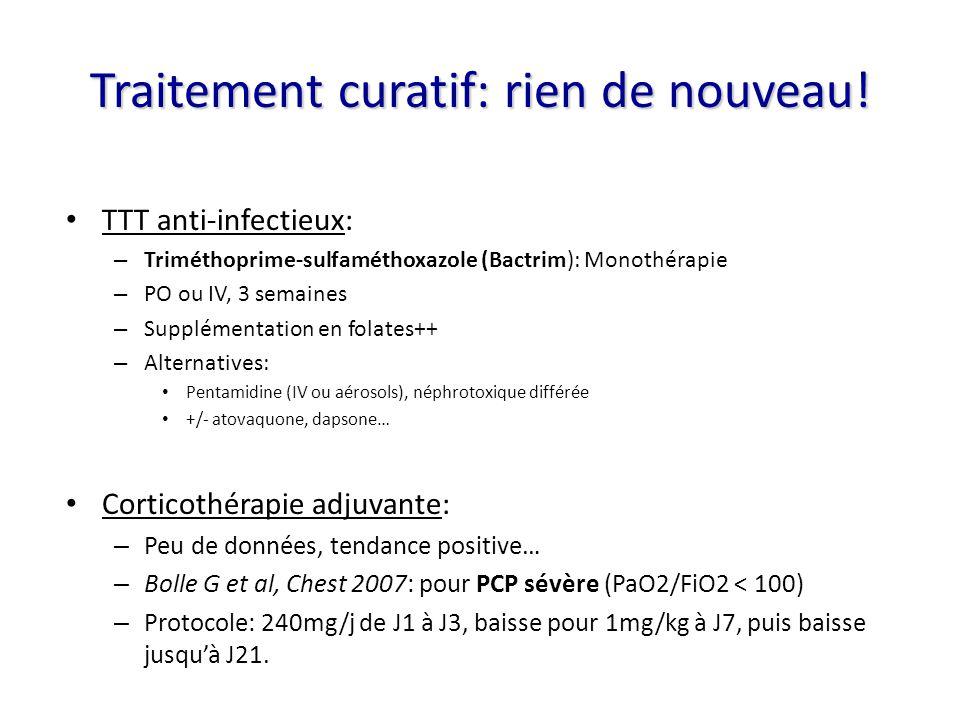 Traitement curatif: rien de nouveau! TTT anti-infectieux: – Triméthoprime-sulfaméthoxazole (Bactrim): Monothérapie – PO ou IV, 3 semaines – Supplément