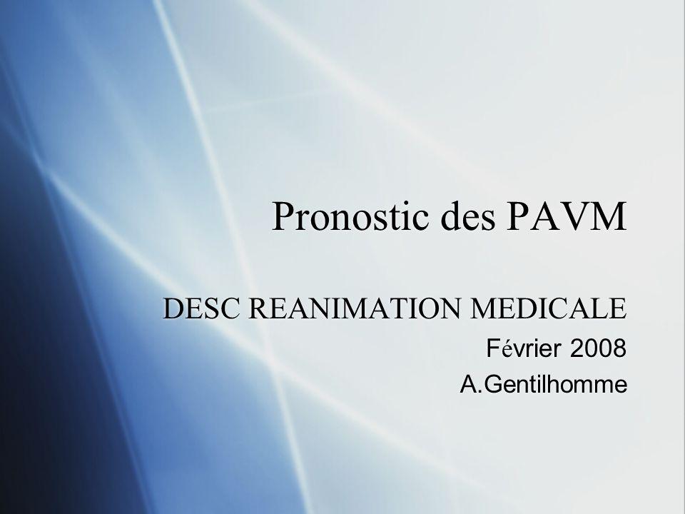 Pronostic des PAVM DESC REANIMATION MEDICALE F é vrier 2008 A.Gentilhomme DESC REANIMATION MEDICALE F é vrier 2008 A.Gentilhomme