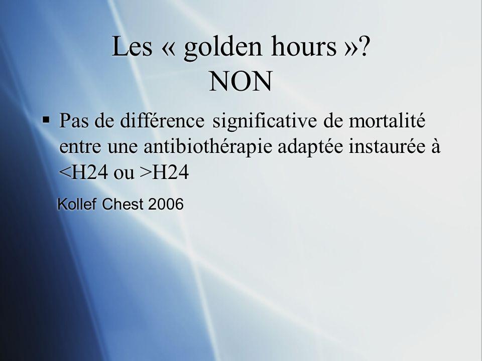 Les « golden hours »? NON Pas de différence significative de mortalité entre une antibiothérapie adaptée instaurée à H24 Kollef Chest 2006 Pas de diff