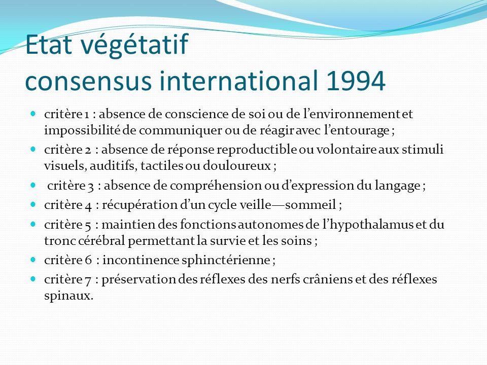 Etat végétatif consensus international 1994 critère 1 : absence de conscience de soi ou de lenvironnement et impossibilité de communiquer ou de réagir