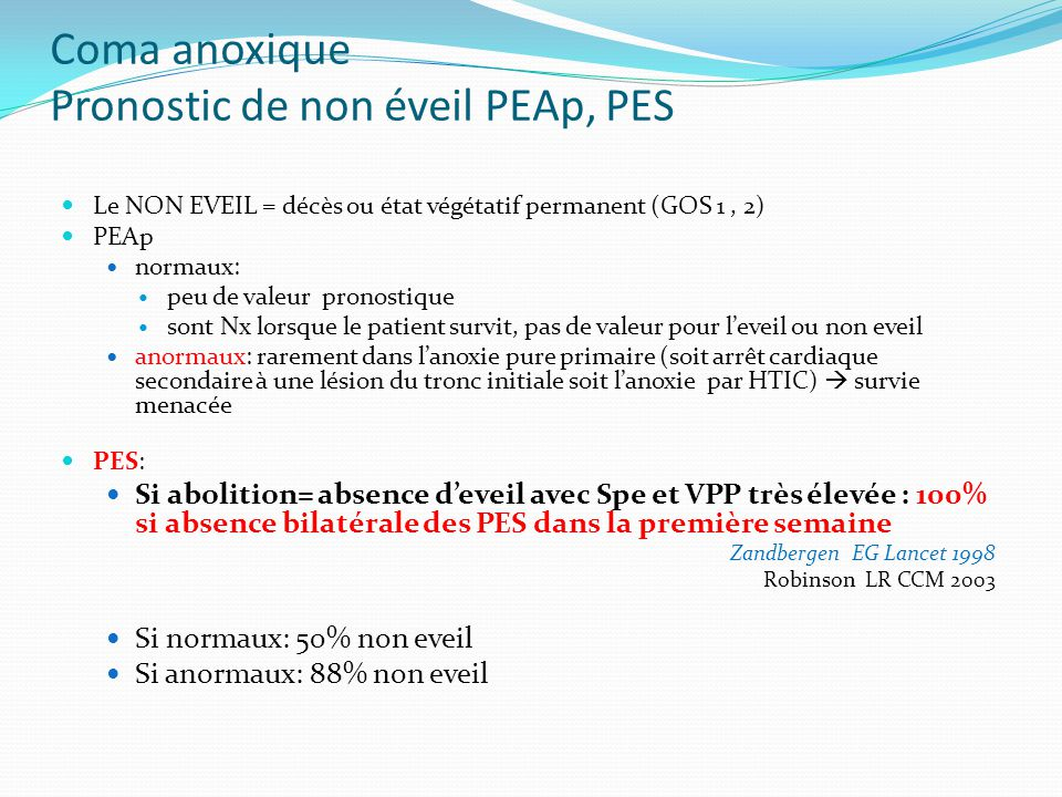 Coma anoxique Pronostic de non éveil PEAp, PES Le NON EVEIL = décès ou état végétatif permanent (GOS 1, 2) PEAp normaux: peu de valeur pronostique son