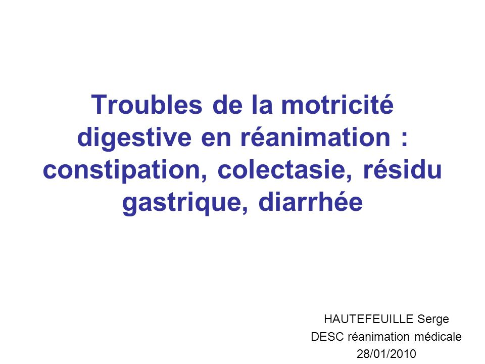 Etiologie des diarrhée acquise en réanimation Incidence: 1/3 des patients Etiologies multiples et souvent intriquées: –Infectieuse: C.Difficile+++, Klebsiella oxytoca –Diarrhée liée au antibiotique –Causes médicamenteuses –Nutrition entérale –Liée à la gravité de laffection sous-jacente (état de choc, défaillance multiviscérale)