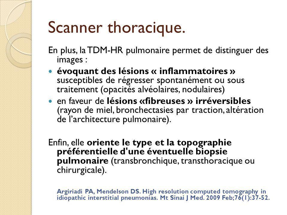 Scanner thoracique. En plus, la TDM-HR pulmonaire permet de distinguer des images : évoquant des lésions « inflammatoires » susceptibles de régresser