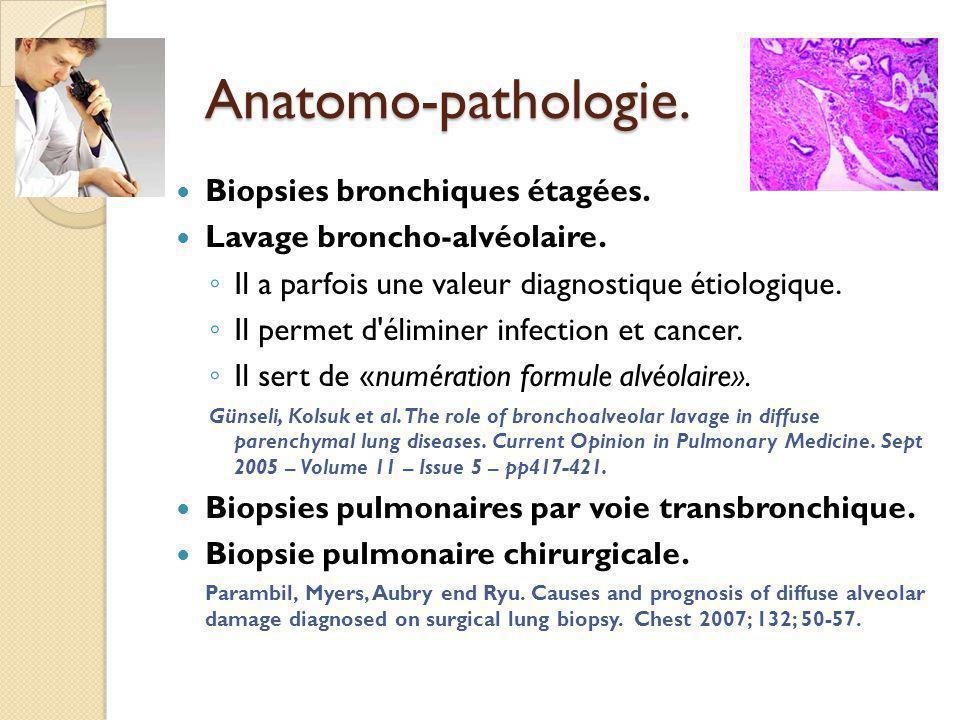 Anatomo-pathologie.Biopsies bronchiques étagées. Lavage broncho-alvéolaire.