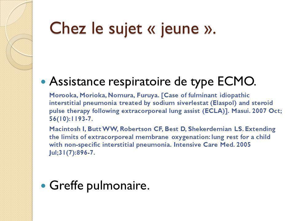 Chez le sujet « jeune ».Assistance respiratoire de type ECMO.