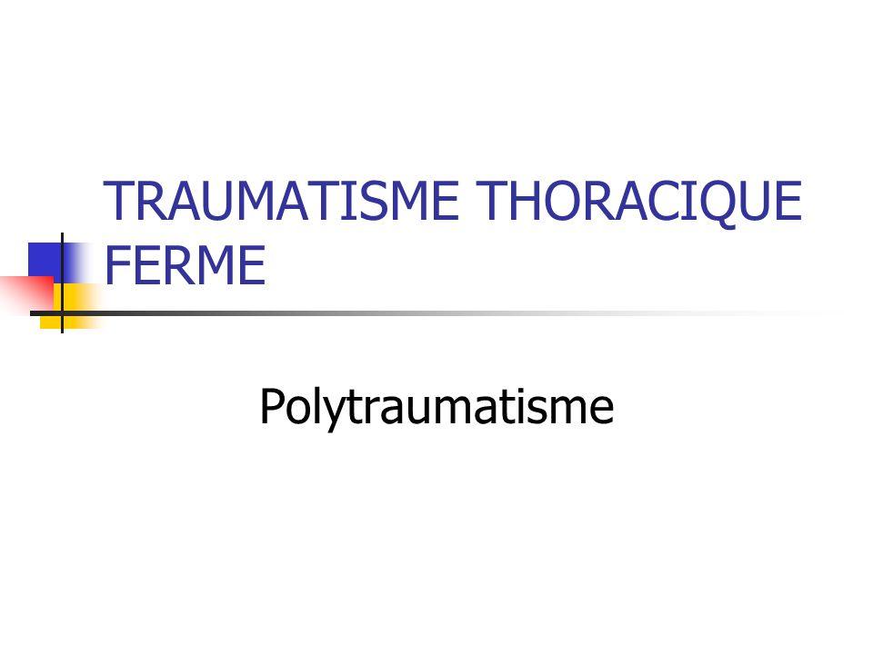 TRAUMATISME THORACIQUE FERME Polytraumatisme