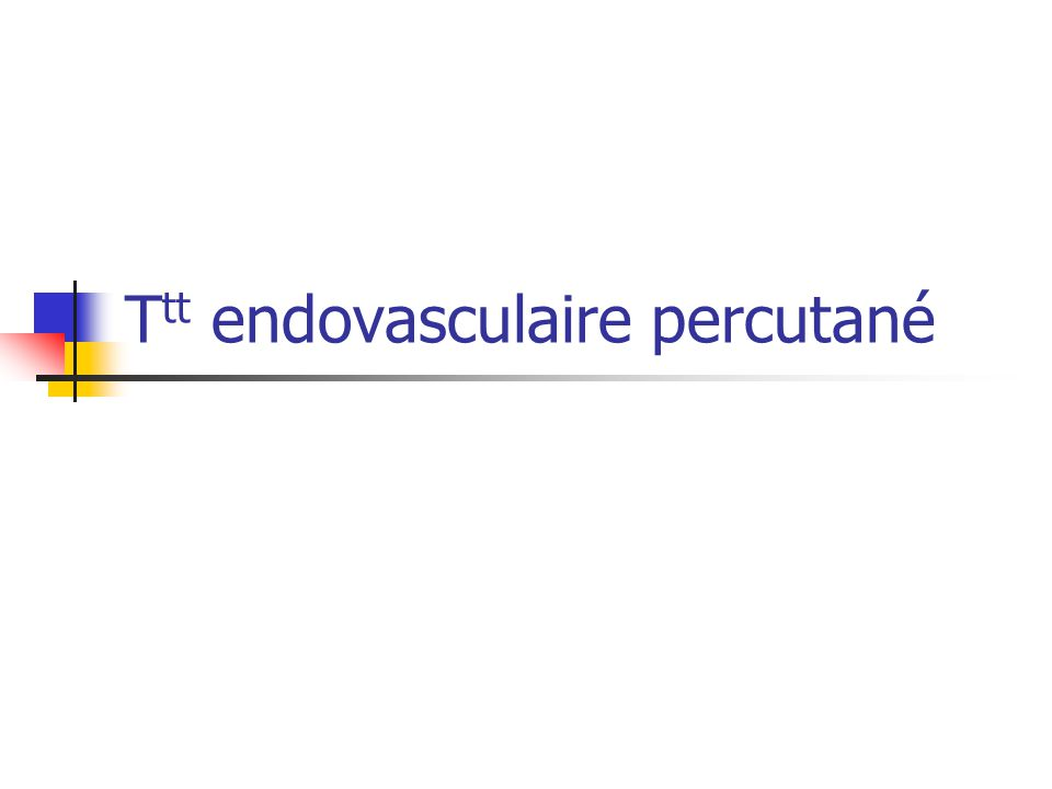 T tt endovasculaire percutané