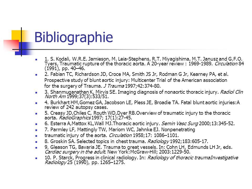 Bibliographie 1. S. Kodali, W.R.E. Jamieson, M. Leia-Stephens, R.T. Miyagishima, M.T. Janusz and G.F.O. Tyers, Traumatic rupture of the thoracic aorta