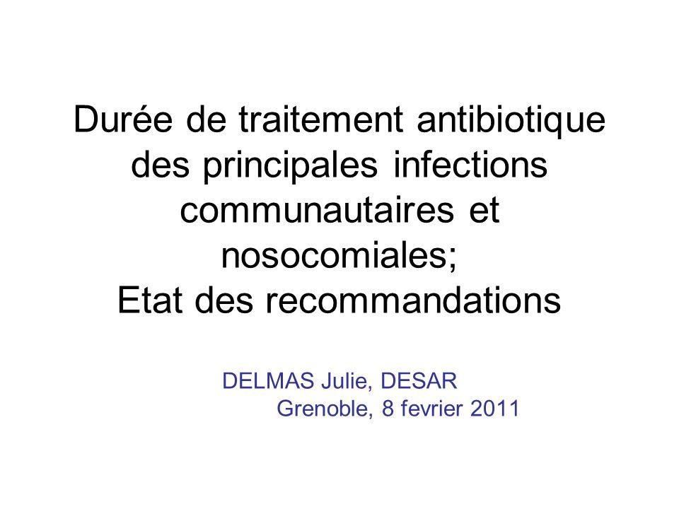 Durée de traitement antibiotique des principales infections communautaires et nosocomiales; Etat des recommandations DELMAS Julie, DESAR Grenoble, 8 f