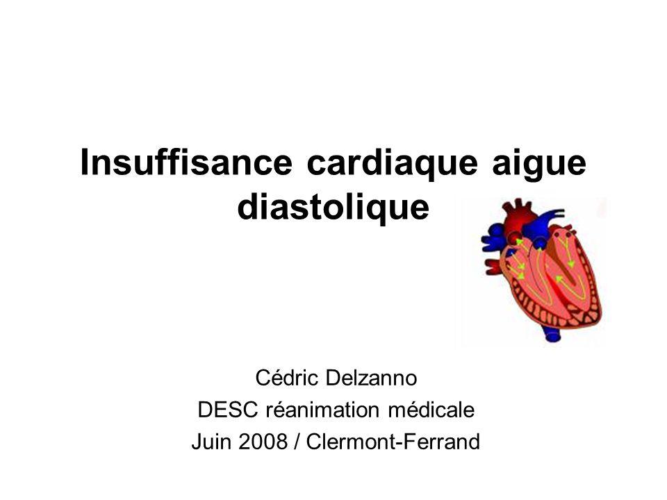 Insuffisance cardiaque aigue diastolique Cédric Delzanno DESC réanimation médicale Juin 2008 / Clermont-Ferrand