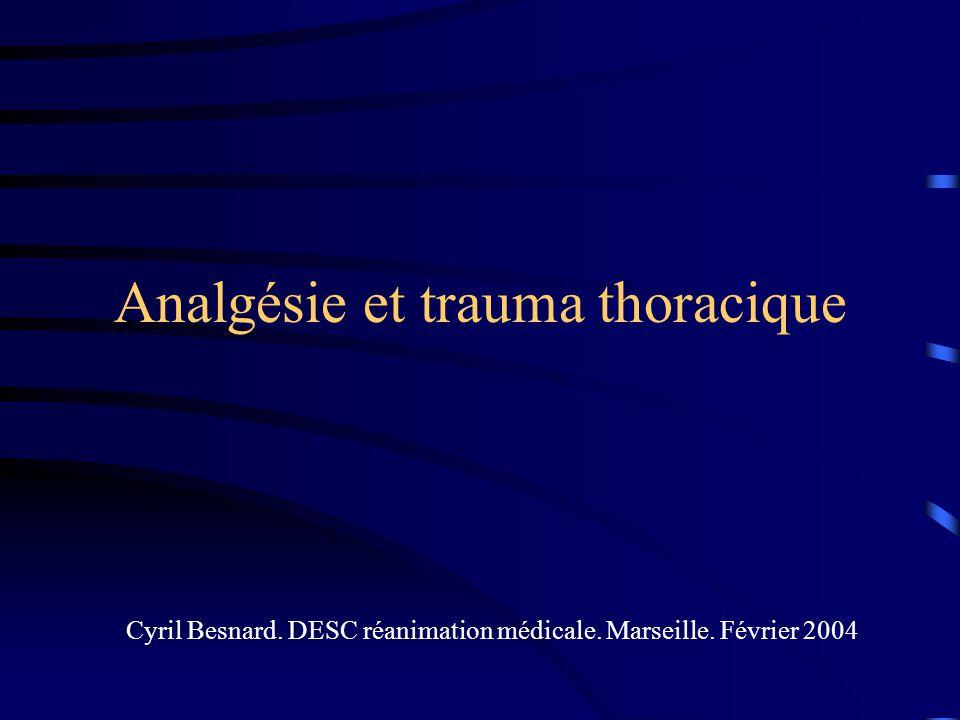 Analgésie et trauma thoracique Cyril Besnard. DESC réanimation médicale. Marseille. Février 2004