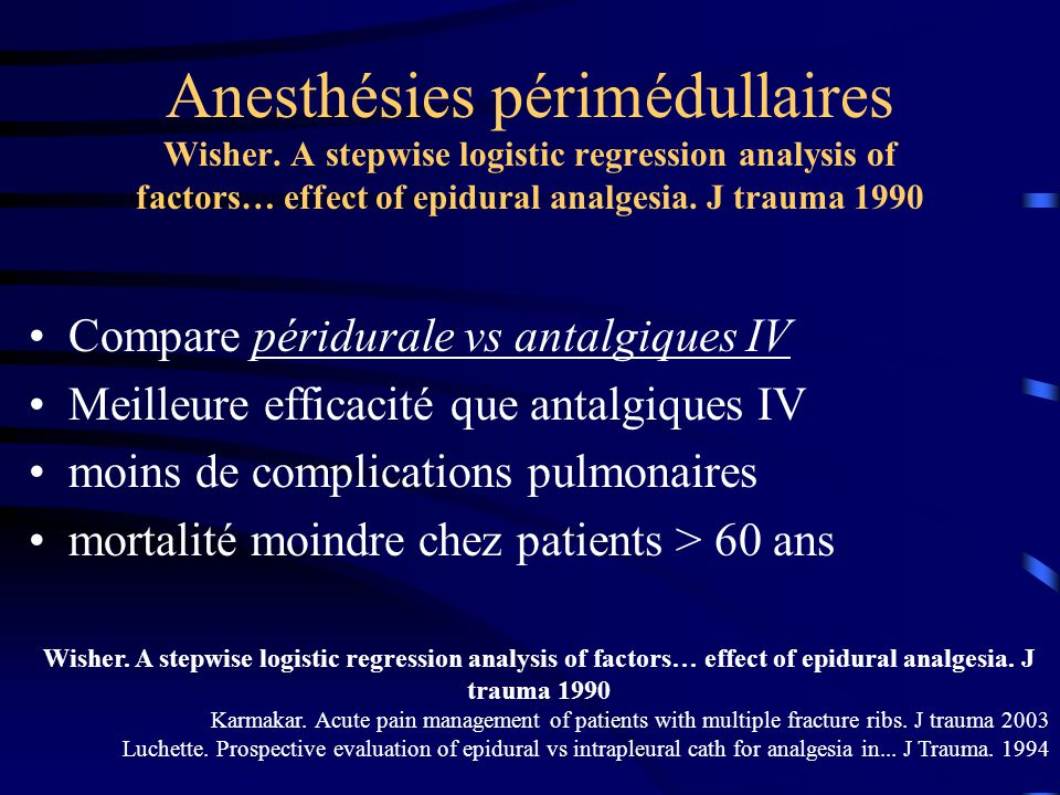 Anesthésies périmédullaires Wisher. A stepwise logistic regression analysis of factors… effect of epidural analgesia. J trauma 1990 Compare péridurale