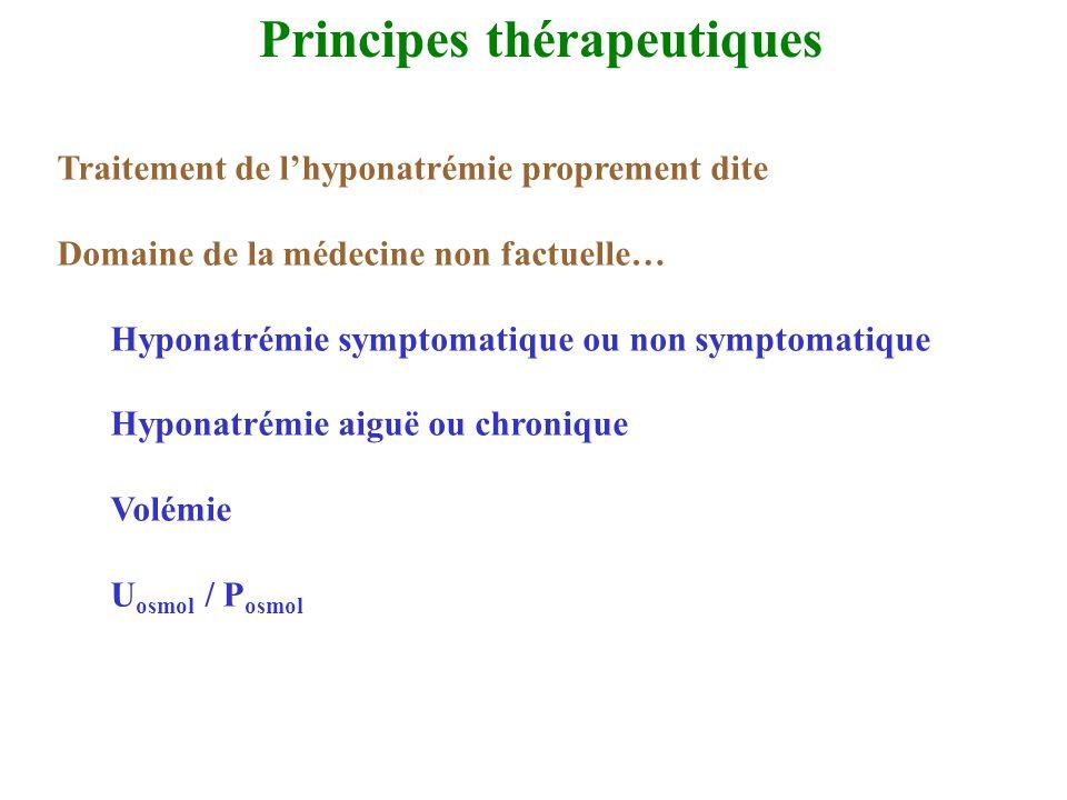 Principes thérapeutiques Traitement de lhyponatrémie proprement dite Domaine de la médecine non factuelle… Hyponatrémie symptomatique ou non symptomat