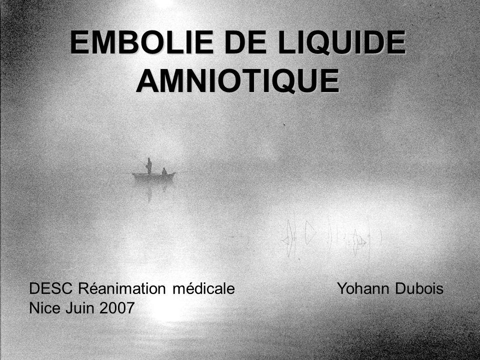 EMBOLIE DE LIQUIDE AMNIOTIQUE Yohann DuboisDESC Réanimation médicale Nice Juin 2007