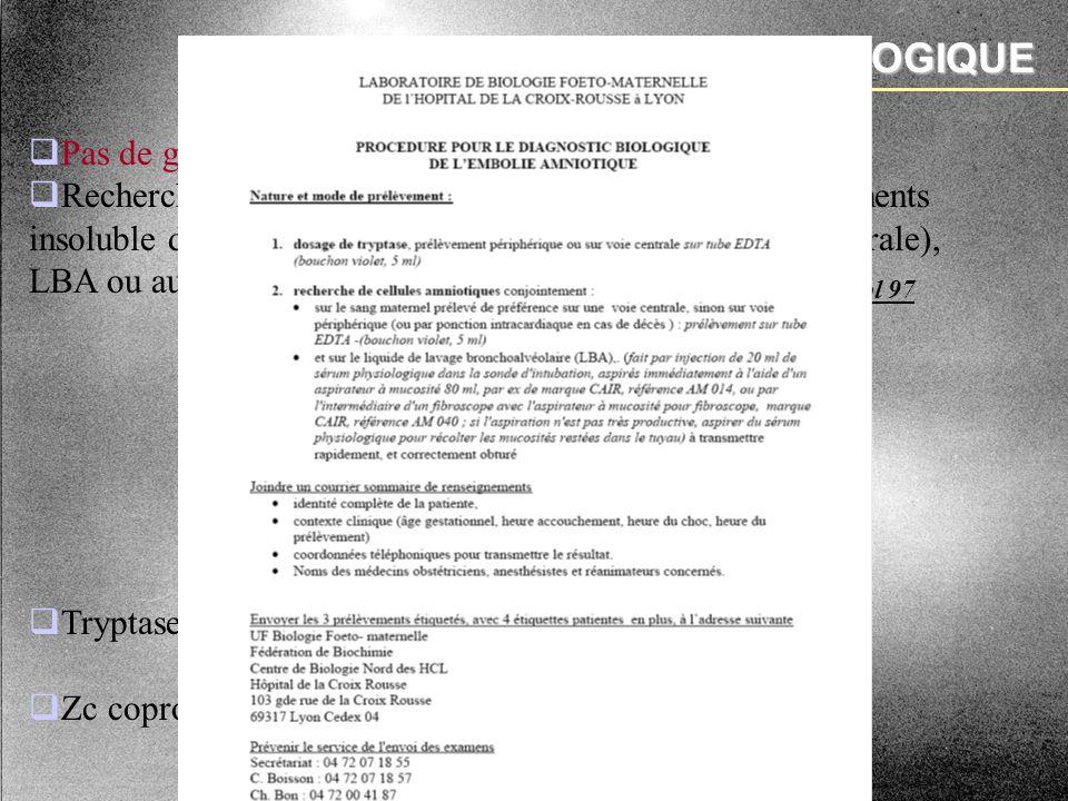 DIAGNOSTIC BIOLOGIQUE Kanayama, Clin Chem 92 Kobayashi, Hum Pathol 97 Blanc Press Med 87 Pas de gold standard. Recherche histologique ou immunohistoch