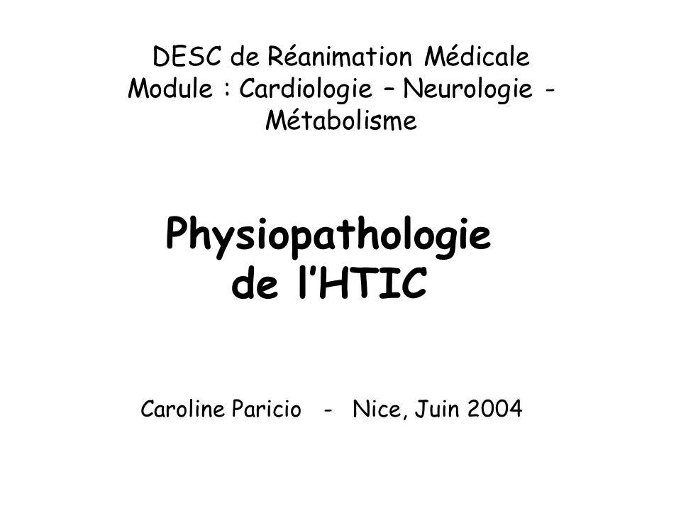 DESC de Réanimation Médicale Module : Cardiologie – Neurologie - Métabolisme Caroline Paricio - Nice, Juin 2004 Physiopathologie de lHTIC
