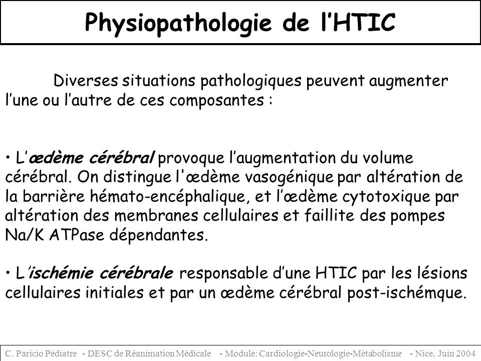 C. Paricio Pédiatre - DESC de Réanimation Médicale - Module: Cardiologie-Neurologie-Métabolisme - Nice, Juin 2004 Physiopathologie de lHTIC Diverses s