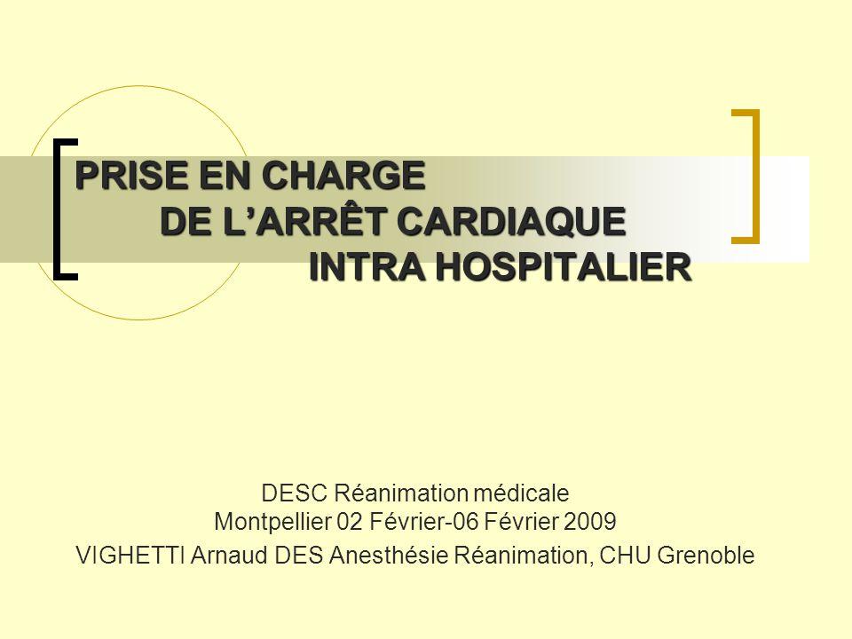 PRISE EN CHARGE DE LARRÊT CARDIAQUE INTRA HOSPITALIER PRISE EN CHARGE DE LARRÊT CARDIAQUE INTRA HOSPITALIER DESC Réanimation médicale Montpellier 02 F