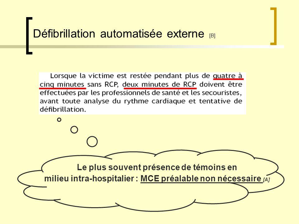Défibrillation automatisée externe [B] Le plus souvent présence de témoins en milieu intra-hospitalier : MCE préalable non nécessaire [A]