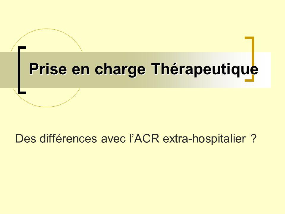 Prise en charge Thérapeutique Des différences avec lACR extra-hospitalier ?