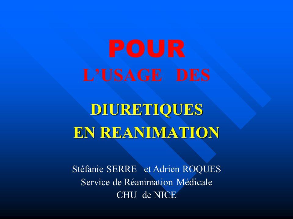 POUR LUSAGE DES DIURETIQUES EN REANIMATION Stéfanie SERRE et Adrien ROQUES Service de Réanimation Médicale CHU de NICE