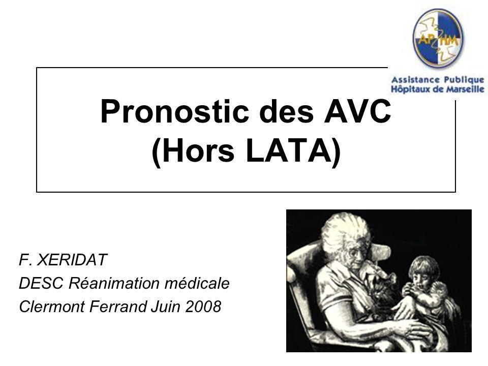 Pronostic des AVC (Hors LATA) F. XERIDAT DESC Réanimation médicale Clermont Ferrand Juin 2008