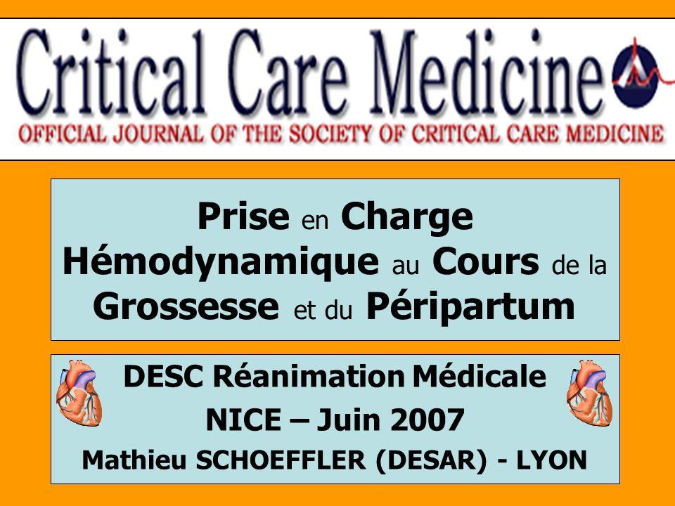 Prise en Charge Hémodynamique au Cours de la Grossesse et du Péripartum DESC Réanimation Médicale NICE – Juin 2007 Mathieu SCHOEFFLER (DESAR) - LYON