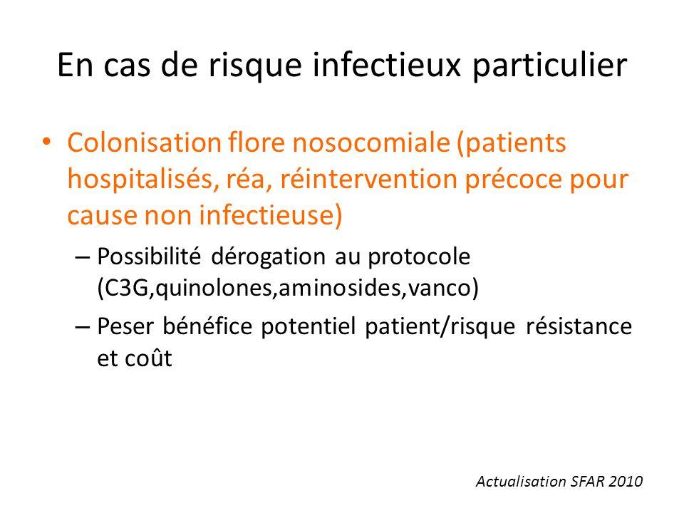 En cas de risque infectieux particulier Colonisation flore nosocomiale (patients hospitalisés, réa, réintervention précoce pour cause non infectieuse)