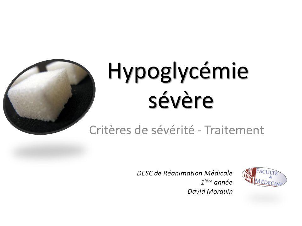 Hypoglycémie sévère Critères de sévérité - Traitement DESC de Réanimation Médicale 1 ière année David Morquin