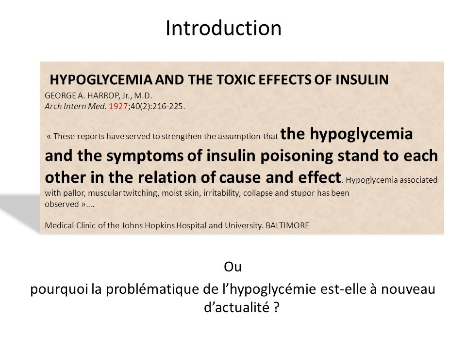 Ou pourquoi la problématique de lhypoglycémie est-elle à nouveau dactualité ? HYPOGLYCEMIA AND THE TOXIC EFFECTS OF INSULIN GEORGE A. HARROP, Jr., M.D