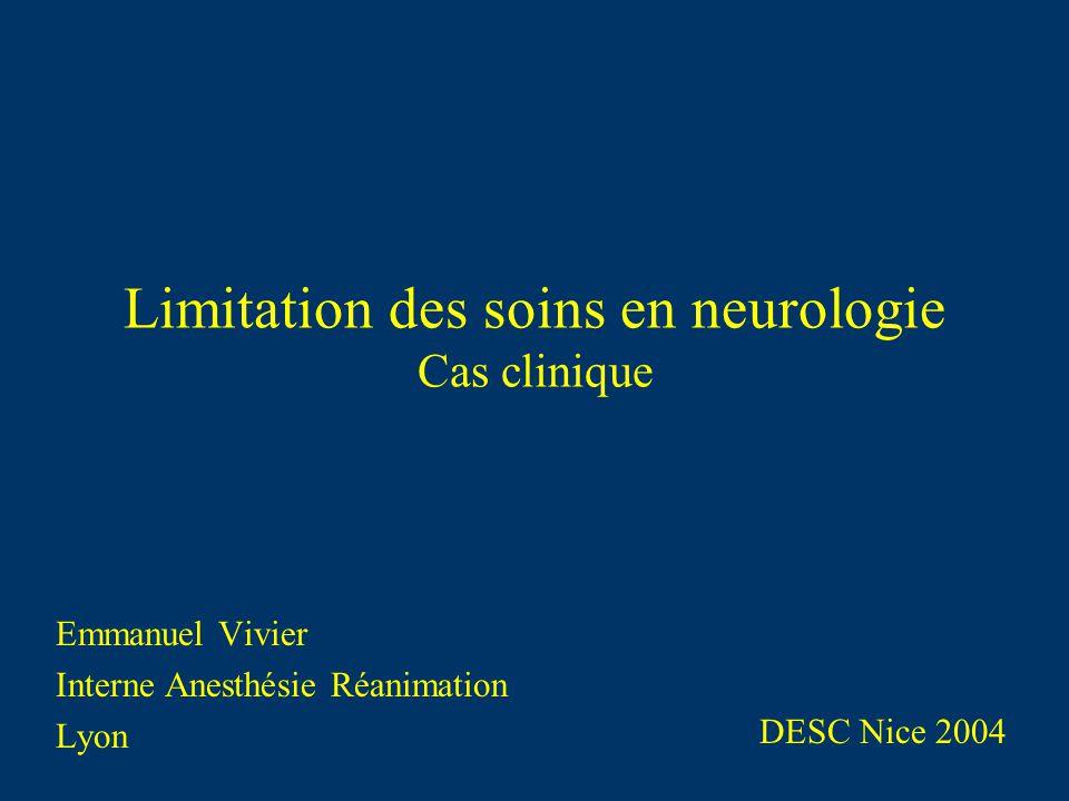 Limitation des soins en neurologie Cas clinique Emmanuel Vivier Interne Anesthésie Réanimation Lyon DESC Nice 2004