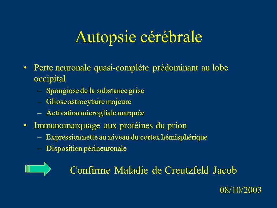 Autopsie cérébrale Perte neuronale quasi-complète prédominant au lobe occipital –Spongiose de la substance grise –Gliose astrocytaire majeure –Activat