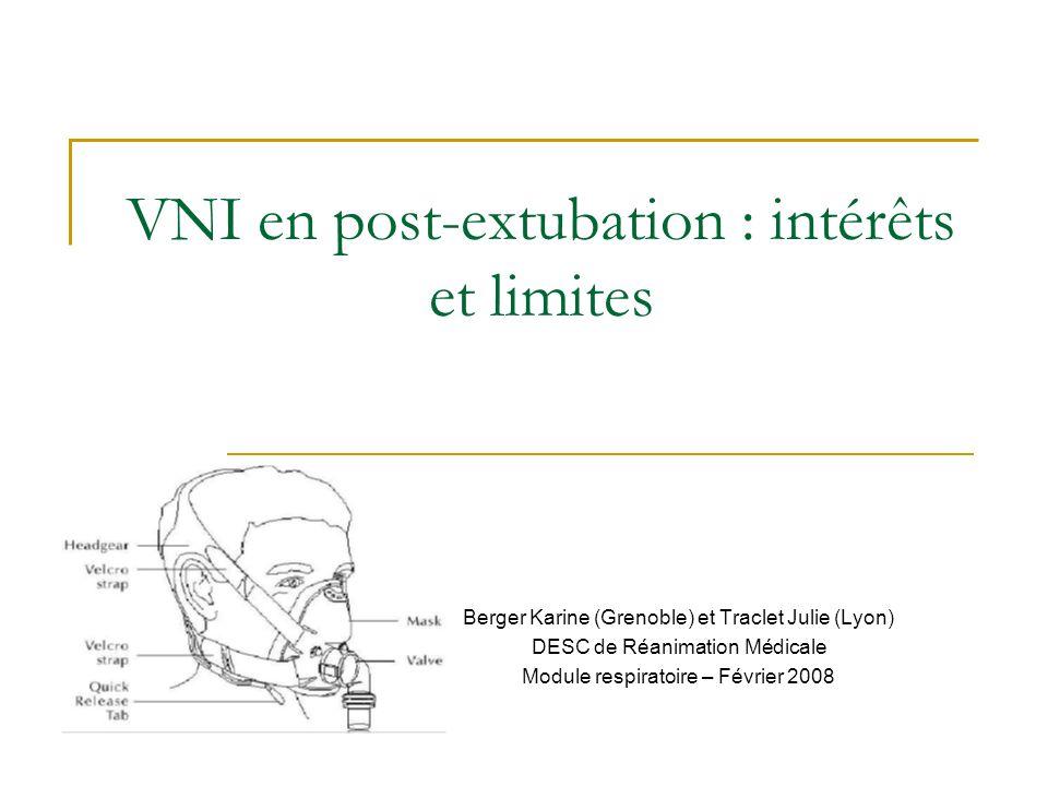 VNI en post-extubation : intérêts et limites Berger Karine (Grenoble) et Traclet Julie (Lyon) DESC de Réanimation Médicale Module respiratoire – Févri