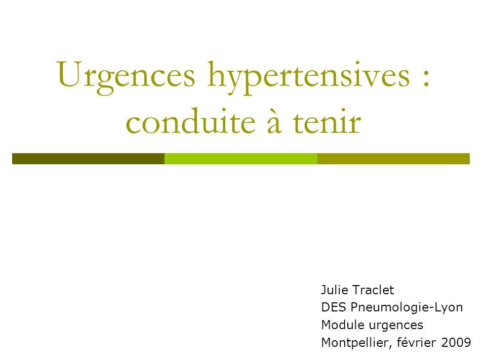 Urgences hypertensives : conduite à tenir Julie Traclet DES Pneumologie-Lyon Module urgences Montpellier, février 2009