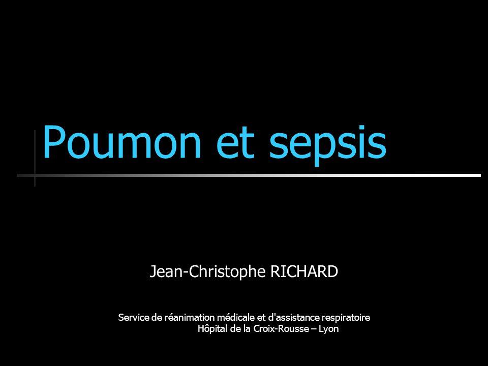 Poumon et sepsis Jean-Christophe RICHARD Service de réanimation médicale et d'assistance respiratoire Hôpital de la Croix-Rousse – Lyon