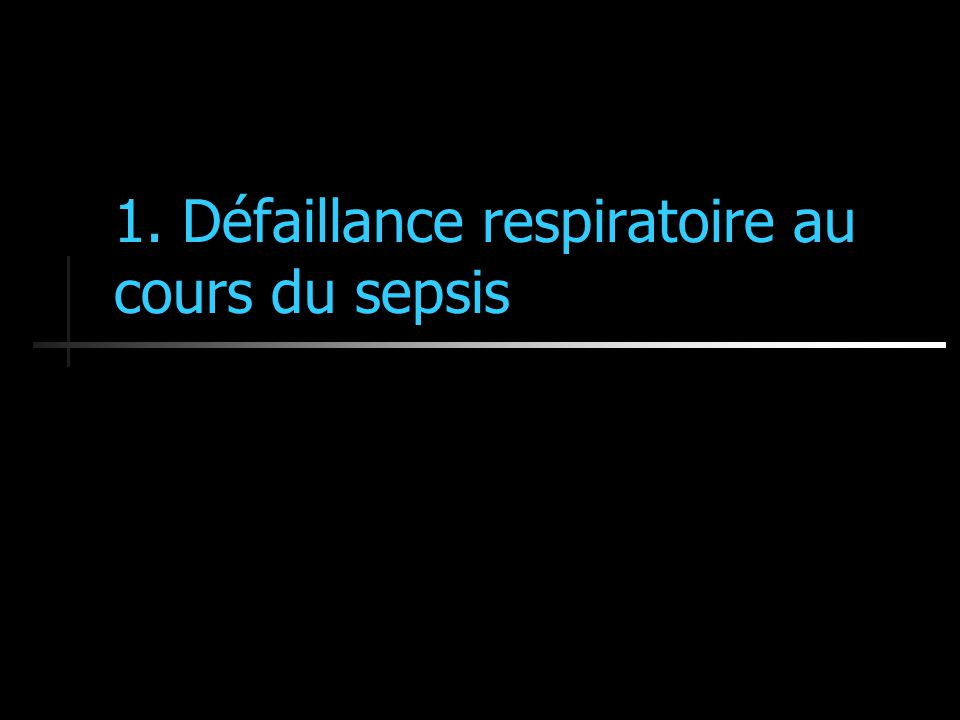 1. Défaillance respiratoire au cours du sepsis