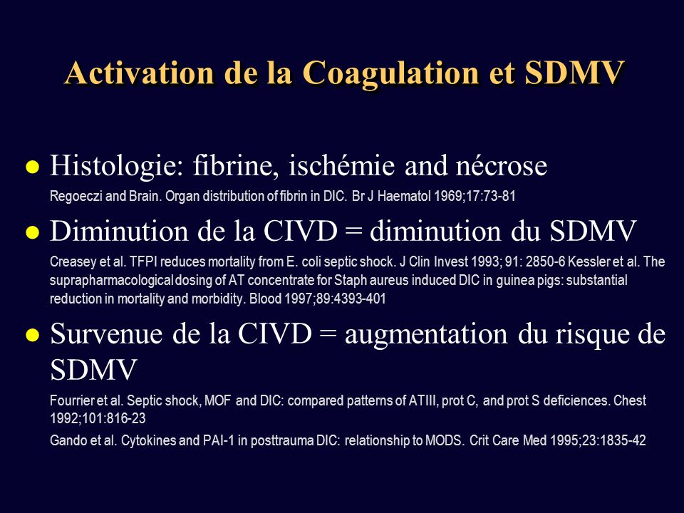 Activation de la Coagulation et SDMV l Histologie: fibrine, ischémie and nécrose Regoeczi and Brain. Organ distribution of fibrin in DIC. Br J Haemato