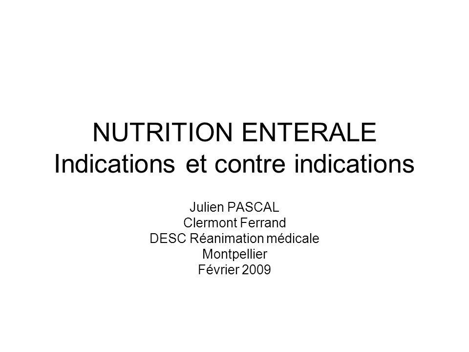 NUTRITION ENTERALE Indications et contre indications Julien PASCAL Clermont Ferrand DESC Réanimation médicale Montpellier Février 2009