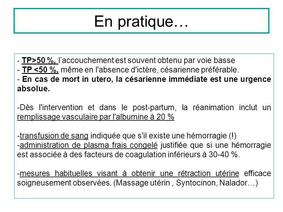 - TP>50 %, laccouchement est souvent obtenu par voie basse - TP <50 %, même en l absence d ictère, césarienne préférable.