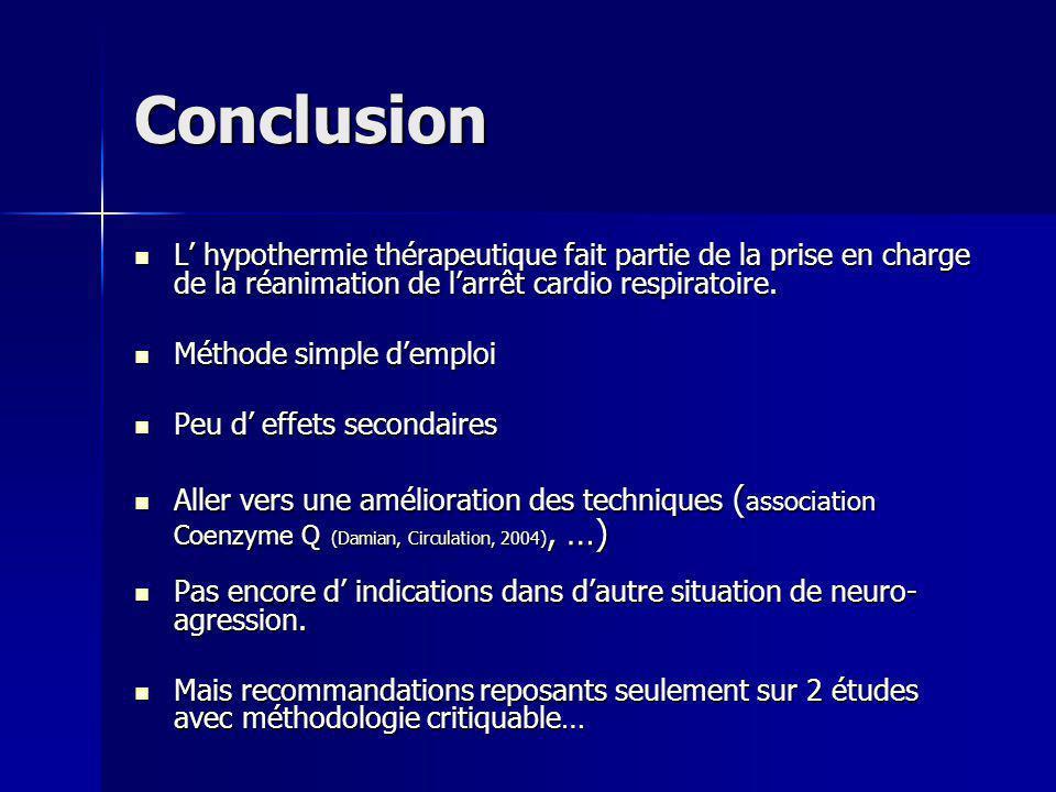 Conclusion L hypothermie thérapeutique fait partie de la prise en charge de la réanimation de larrêt cardio respiratoire. L hypothermie thérapeutique