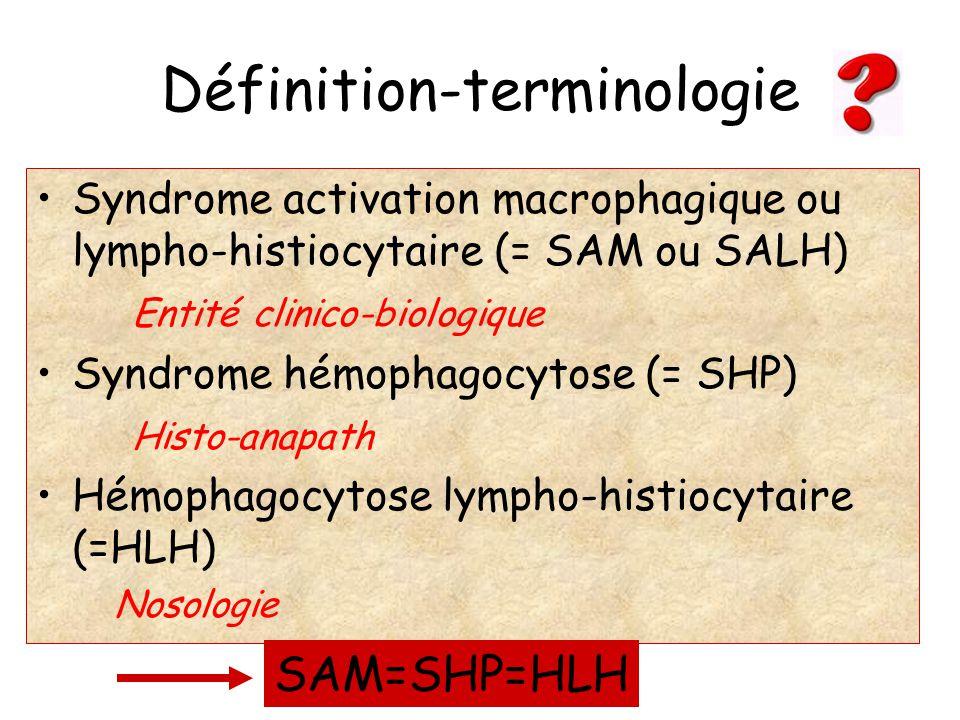 Définition-terminologie Syndrome activation macrophagique ou lympho-histiocytaire (= SAM ou SALH) Entité clinico-biologique Syndrome hémophagocytose (