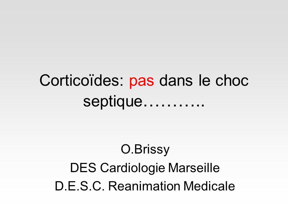 Corticoïdes: pas dans le choc septique ……….. O.Brissy DES Cardiologie Marseille D.E.S.C. Reanimation Medicale
