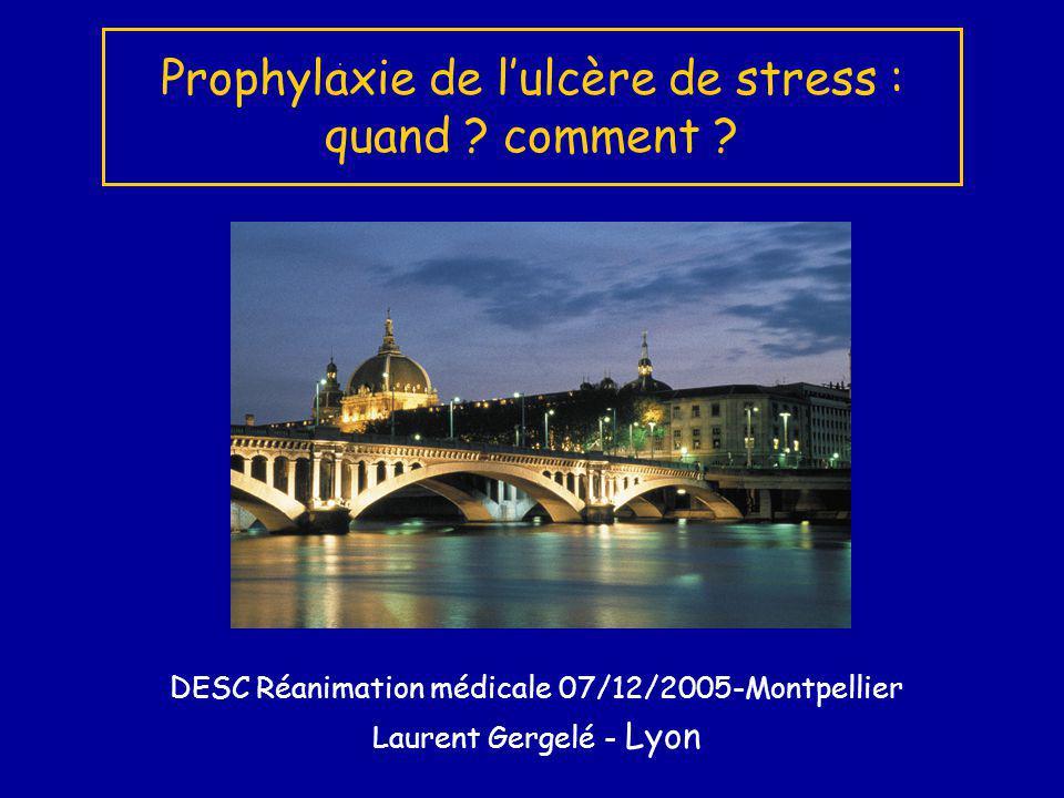 Prophylaxie de lulcère de stress : quand ? comment ? DESC Réanimation médicale 07/12/2005-Montpellier Laurent Gergelé - Lyon