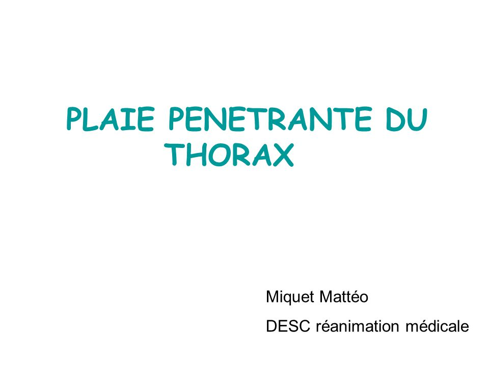 PLAIE PENETRANTE DU THORAX Miquet Mattéo DESC réanimation médicale