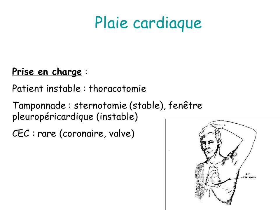 Plaie cardiaque Prise en charge : Patient instable : thoracotomie Tamponnade : sternotomie (stable), fenêtre pleuropéricardique (instable) CEC : rare