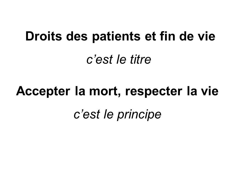 Droits des patients et fin de vie cest le titre Accepter la mort, respecter la vie cest le principe