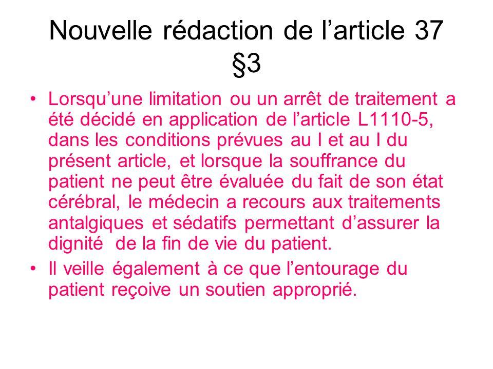 Nouvelle rédaction de larticle 37 §3 Lorsquune limitation ou un arrêt de traitement a été décidé en application de larticle L1110-5, dans les conditio