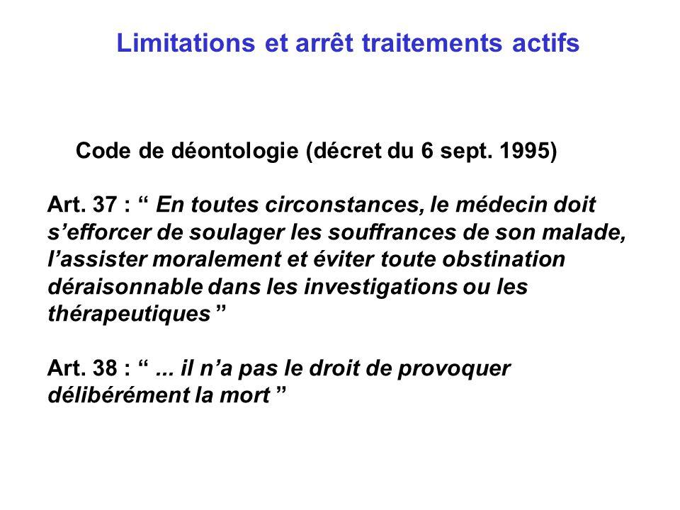 Limitations et arrêt traitements actifs Code de déontologie (décret du 6 sept. 1995) Art. 37 : En toutes circonstances, le médecin doit sefforcer de s