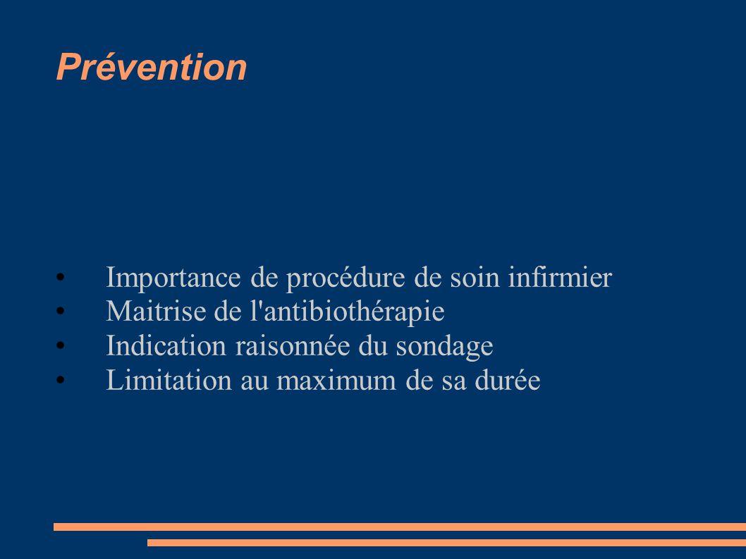 Prévention Importance de procédure de soin infirmier Maitrise de l antibiothérapie Indication raisonnée du sondage Limitation au maximum de sa durée