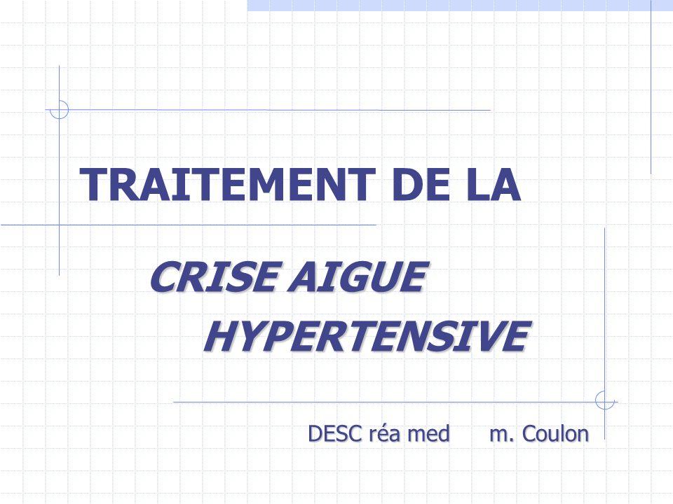 TRAITEMENT DE LA CRISE AIGUE CRISE AIGUE HYPERTENSIVE HYPERTENSIVE DESC réa med m.
